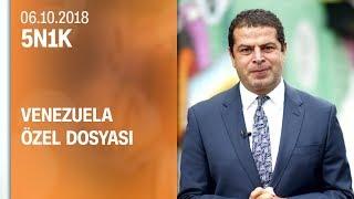 Venezuela özel dosyası - 5N1K 06.10.2018 Cumartesi