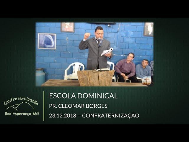 23.12.2018 | Escola Dominical | Pr. Cleomar Borges | Confraternização Boa Esperança/MG