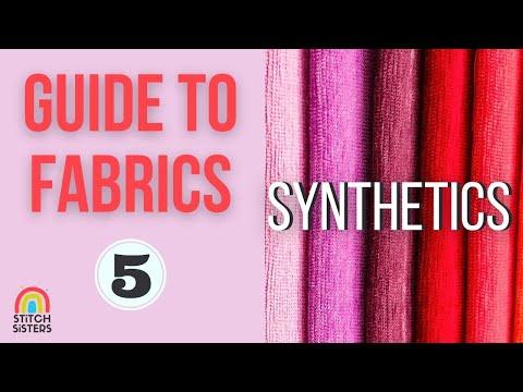 GUIDE TO FABRICS #5 - SYNTHETICS