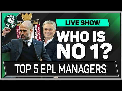 TOP 5 Premier League Managers 2017/18? Mourinho, Guardiola, Klopp or Wenger