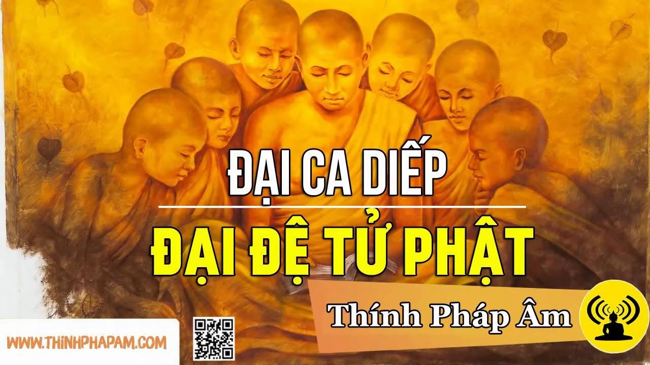 Tôn giả MA HA CA DIẾP : Đầu đà đệ nhất  | 10 Đệ tử của Đức Phật Thích Ca