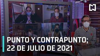 Punto y Contrapunto, con Genaro Lozano: Programa del 22 de julio de 2021
