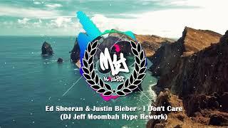Ed Sheeran & Justin Bieber - I Don't Care (DJ Jeff Moombah Hype Rework)