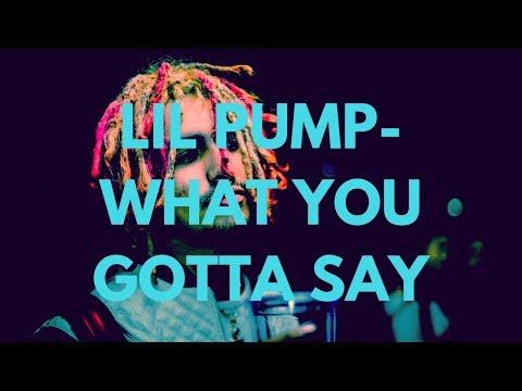 "Lil Pump - ""What You Gotta Say"" ft. Smokepurpp (Lyrics)"