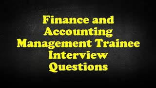 Finance and Accounting Management Trainee Interview Questions