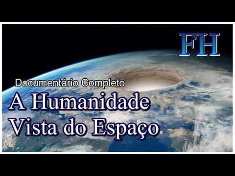 A Humanidade Vista do Espaço (FULL HD) (DOCUMENTÁRIO COMPLETO)