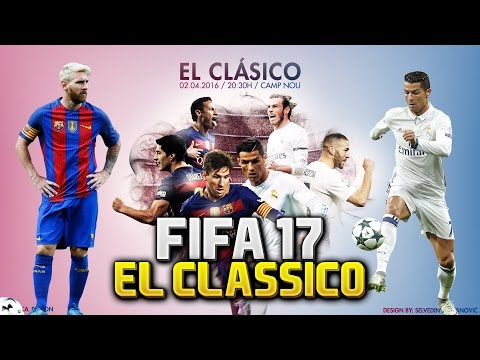 FIFA 17 JE TUUU - Barcelona vs Real Madrid