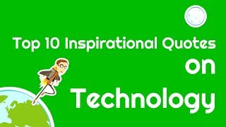 Top 10 Inspirational Quotes on Technology