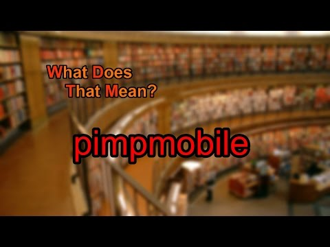 What does pimpmobile mean?