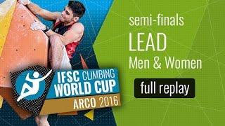 IFSC Climbing World Cup Arco 2016 - Lead - Semi-Finals - Men/Women