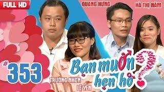 BẠN MUỐN HẸN HÒ | Tập 353 UNCUT | Trường Nhơn - Lệ Yến | Quang Hưng - Hà Thị Năm | 290118 💖