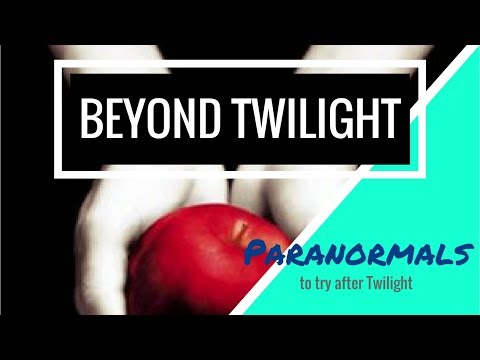 Beyond Twilight | Paranormals To Try If You Liked Twilight