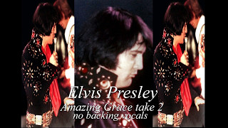 Elvis Presley - Amazing Grace ( take 2 - no backing vocals)  CC