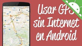 Como Tener GPS sin Internet en Android