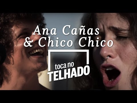 Chico Chico e Ana Cañas  TOCA NO TELHADO