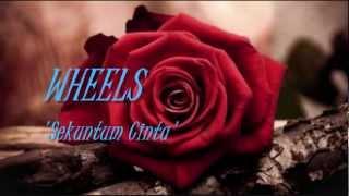 WHEELS - Sekuntum Cinta ~ LIRIK ~
