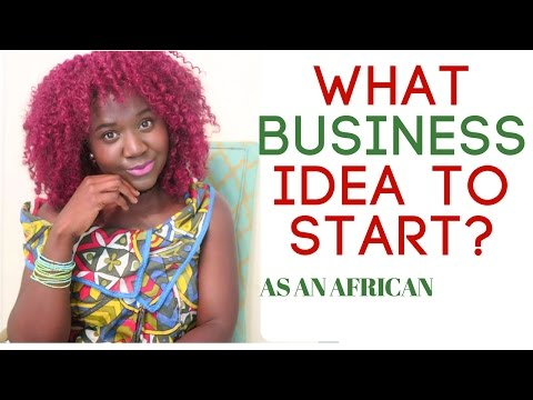 What BUSINESS idea to start? As an African!