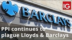 PPI continues to plague Lloyds & Barclays