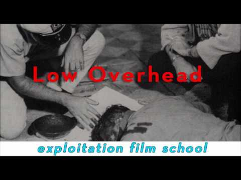 EXPLOITATION FILM SCHOOL || Class 3 :: Low Overhead
