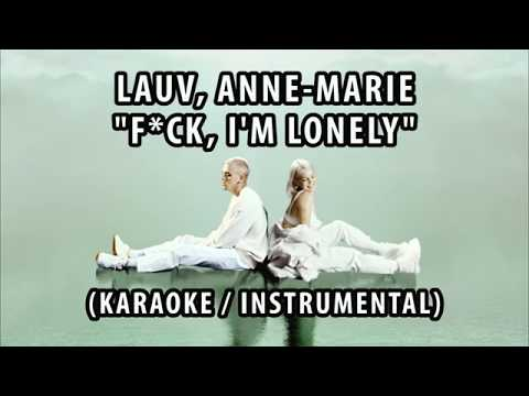 LAUV, ANNE - MARIE - F*CK, I'M LONELY (KARAOKE / INSTRUMENTAL / LYRICS)