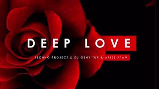 Techno Project,Dj Geny Tur,Aries Atam - Deep Love