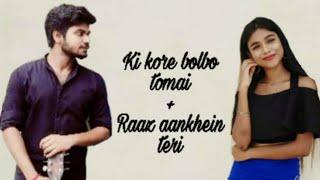 Kikore bolbo tomay + Raaz aankhein Teri   kikore toke bolbo Raaz Reboot  Song cover  Shaori   Pranab