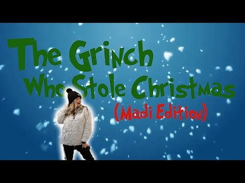 How The Grinch Stole Christmas | Madi Edition