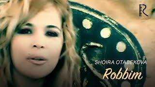 Shoira Otabekova - Robbim | Шоира Отабекова - Роббим