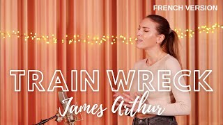 TRAIN WRECK ( FRENCH VERSION ) JAMES ARTHUR ( SARA'H COVER )