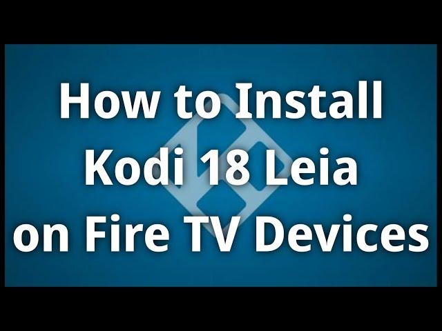 How to Install Kodi 18 Leia on Amazon Fire TV Devices