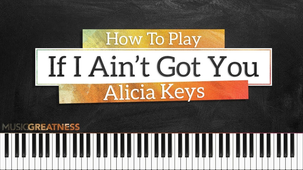 How To Play If I Ain't Got You By Alicia Keys On Piano ...