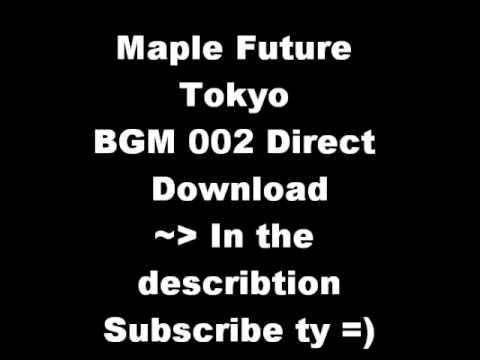 Maple Future Tokyo BGM direct download