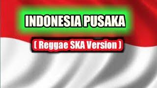 INDONESIA PUSAKA - Versi reggae SKA Version + Lirik