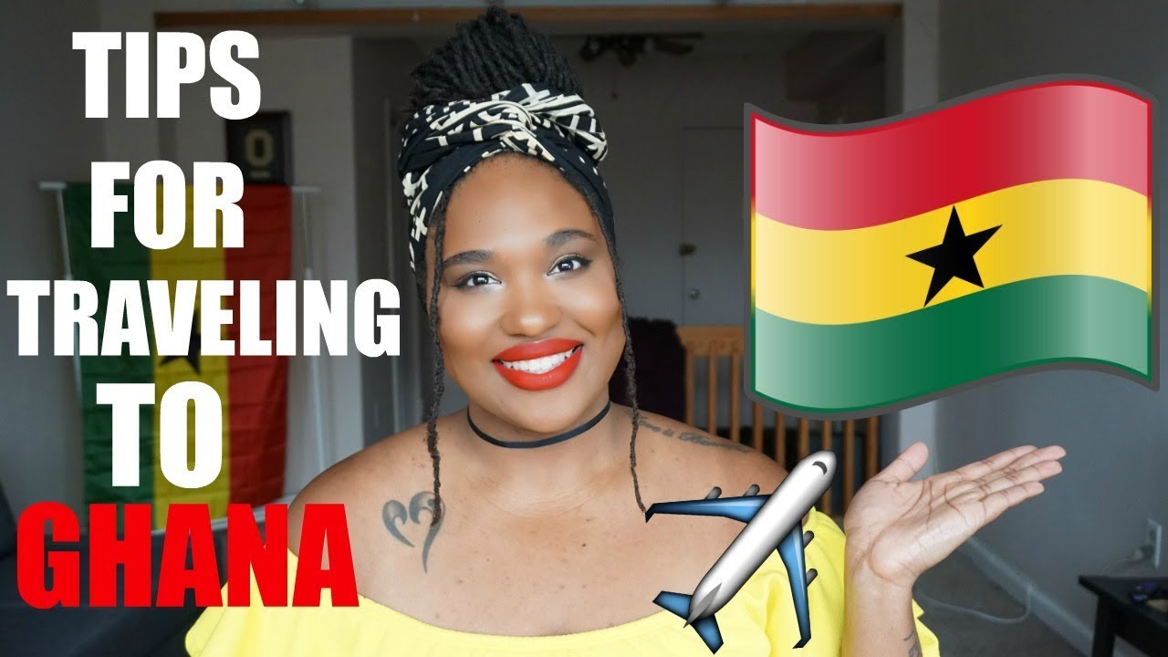 Traveling to GHANA?! Here are some tips for YOU| TRAVEL TIPS
