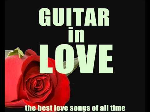 Guitar in Love: The Best Love Songs (Céline Dion, Patrick Swayze, Queen, George Michael...)