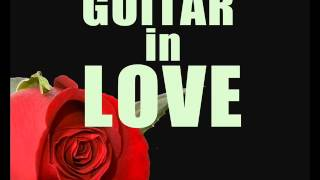 Guitar in Love : The Best Love Songs - Céline Dion, Patrick Swayze, Queen, George Michael, Berlin