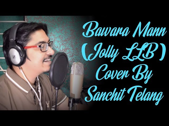 Bawara Mann (Jolly LLB 2) Cover By Sanchit Telang