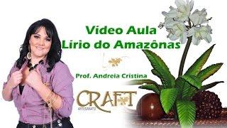 LÍRIO DO AMAZÔNAS em E.V.A – Prof. Andréia Cristina Craft