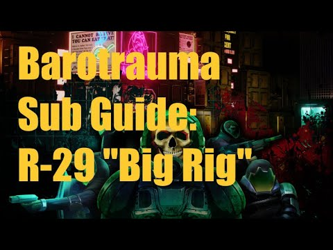 "Barotrauma: R-29 ""Big Rig"" Guide 