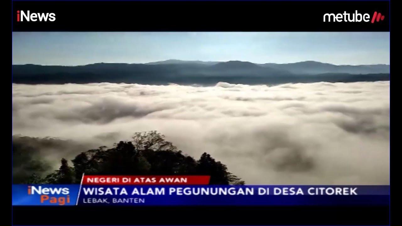 Indahnya Pesona Negeri Di Atas Awan Di Desa Citorek Lebak Banten Inews Pagi 25 06 Youtube