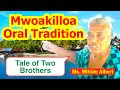 Tale of Two Brothers, Mwoakilloa