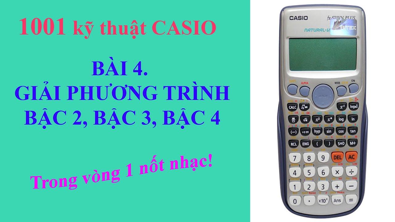 Giải phương trình bậc 2, bậc 3, bậc 4 bằng máy tính CASIO