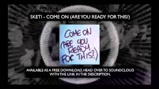 Sketi - Come On (Are You Ready For This?) [FREE DOWNLOAD]
