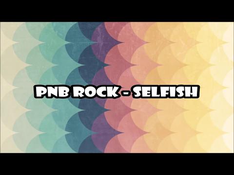 PnB Rock- Selfish Lyrics