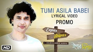 Tumi Asila Babei | Lyrical | Promo | Dikshu Sarma | Anurag Saikia | Eepar Xhipar