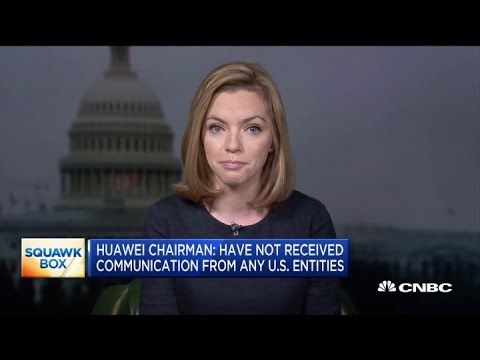 Huawei Chairman: We Have Not Received Communication From Any US Entities