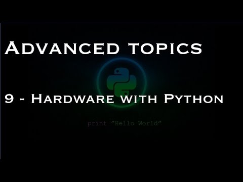 Advanced topics: 9 - Hardware with Python
