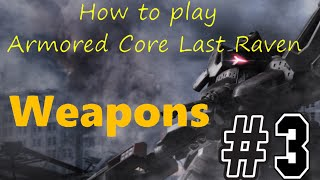 How to play Armored Core Last Raven Ep3: Weapons