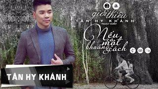 TÂN HY KHÁNH - NẾU CÓ MỘT KHOẢNG CÁCH (Official 4K Music Video)