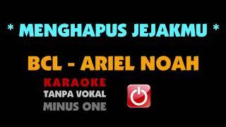 Download BCL - Ariel NOAH. MENGHAPUS JEJAKMU. Karaoke - Tanpa Vokal.